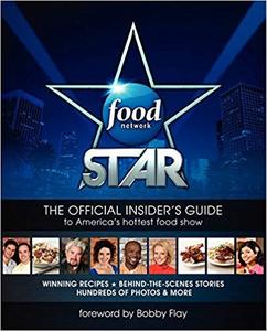 Food Network Star The Official Insider's Guide to America's Hottest Food Show