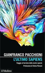 Gianfranco Pacchioni - L'ultimo sapiens. Viaggio al termine della nostra specie (2019)