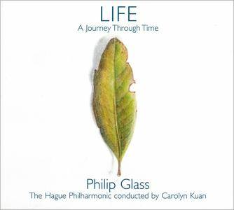 The Hague Philharmonic, Carolyn Kuan - Philip Glass - Life: A Journey Through Time (2017)