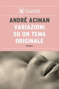 André Aciman - Variazioni su un tema originale
