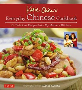 Katie Chin's Everyday Chinese Cookbook: 101 Delicious Recipes from My Mother's Kitchen (repost)