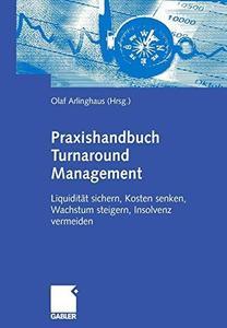 Praxishandbuch Turnaround Management: Liquidität sichern, Kosten senken, Wachstum steigern, Insolvenz vermeiden