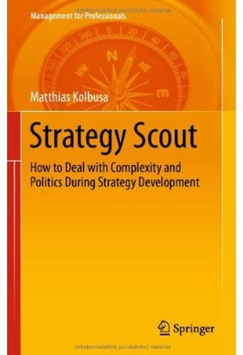 Strategy Scout: How to Deal with Complexity and Politics During Strategy Development (Repost)