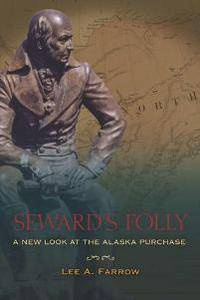 Seward's Folly : A New Look at the Alaska Purchase