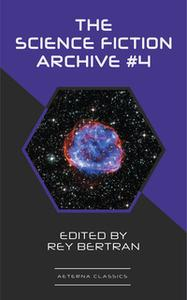 «The Science Fiction Archive #4» by Robert Sheckley,Fritz Leiber,H. B. Fyfe,Jerome Bixby,Alan Nourse,Evelyn E. Smith,Rey