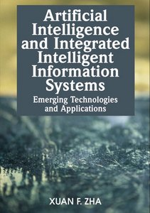 Artificial Intelligence and Integrated Intelligent Information Systems: Emerging Technologies and Applications