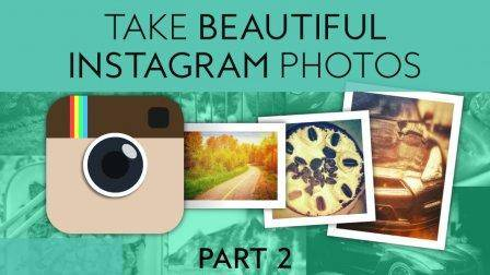 Instagram: Take Beautiful Photos That Will Leave Your Friends Speechless! (PART 2)