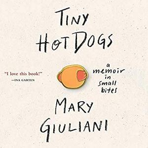 Tiny Hot Dogs: A Memoir in Small Bites [Audiobook]