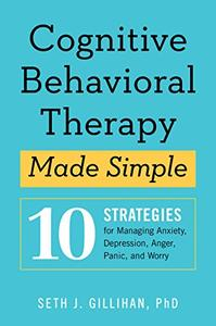 Cognitive Behavioral Therapy Made Simple: 10 Strategies for Managing Anxiety, Depression, Anger, Panic, and Worry