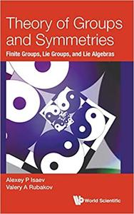 Theory Of Groups And Symmetries: Finite Groups, Lie Groups, And Lie Algebras