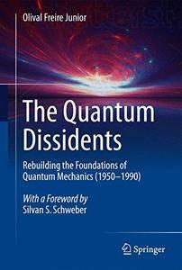 The Quantum Dissidents: Rebuilding the Foundations of Quantum Mechanics (1950-1990) [Repost]