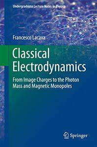 Classical Electrodynamics: From Image Charges to the Photon Mass and Magnetic Monopoles