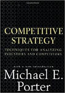 Competitive Strategy: Techniques for Analyzing Industries and Competitors [Repost]