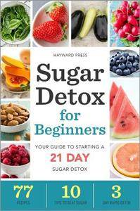 Sugar detox for beginners : your guide to starting a 21-day sugar detox