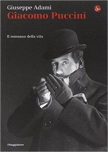 Giuseppe Adami - Giacomo Puccini. Il romanzo della vita
