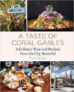 A Taste of Coral Gables: Cookbook and Culinary Tour of the City Beautiful