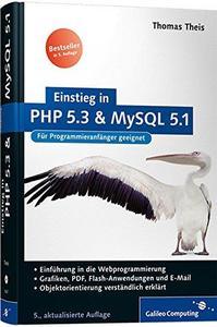 Einstieg in PHP 5.3 und MySQL 5.1 : [für Programmieranfänger geeignet ; Einführung in die Webprogrammierung ; Grafiken, PDF,