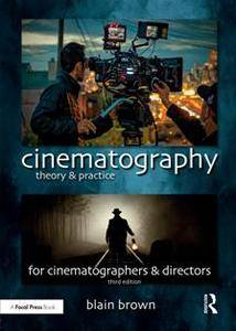 Cinematography : Theory and Practice: Imagemaking for Cinematographers and Directors, Third Edition