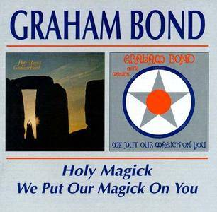 Graham Bond - Holy Magick (1970) & We Put Our Magick On You (1971) [1999]