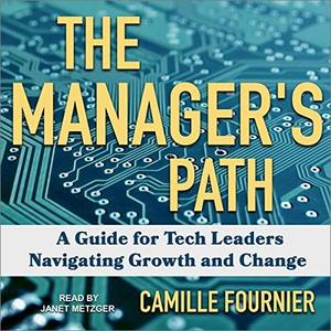 The Manager's Path: A Guide for Tech Leaders Navigating Growth and Change [Audiobook]