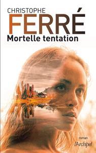 """Christophe Ferré, """"Mortelle tentation"""""""