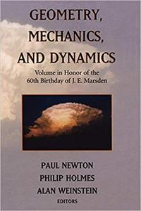 Geometry, Mechanics, and Dynamics: Volume in Honor of the 60th Birthday of J. E. Marsden (Repost)