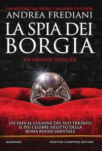 Andrea Frediani - La spia dei Borgia