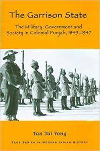The Garrison State: Military, Government and Society in Colonial Punjab, 1849-1947