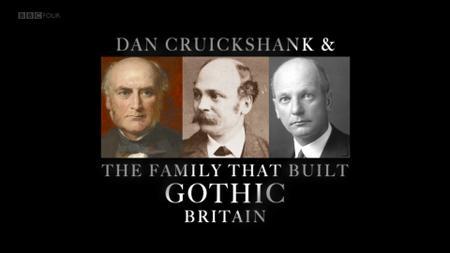 BBC - Dan Cruickshank and the Family that Built Gothic Britain (2015)