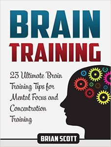 Brain Training: 23 Ultimate Brain Training Tips for Mental Focus and Concentration Training