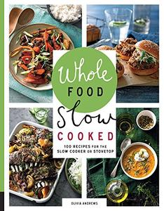 Whole Food Slow Cooked: 100 Recipes for the Slow Cooker or Stovetop (Repost)