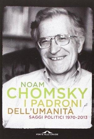 Noam Chomsky - I padroni dell'umanità. Saggi politici 1970-2013 (2014) [Repost]