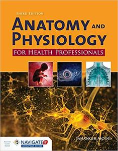 Anatomy and Physiology for Health Professionals, Third Edition