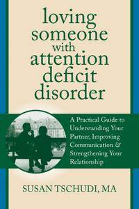 Loving Someone With Attention Deficit Disorder: A Practical Guide to Understanding Your Partner