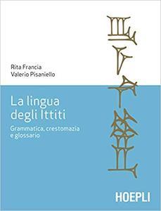 La lingua degli Ittiti. Grammatica, crestomazia e glossario
