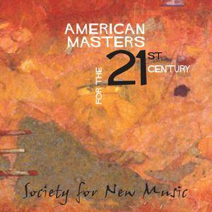 Society for New Music Ensemble - American Masters for the 21st Century (2005)