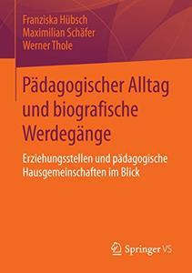 Pädagogischer Alltag und biografische Werdegänge: Erziehungsstellen und pädagogische Hausgemeinschaften im Blick