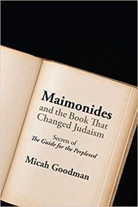 """Maimonides and the Book That Changed Judaism: Secrets of """"The Guide for the Perplexed"""" (Repost)"""