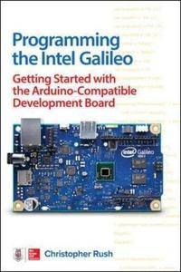 Programming the Intel Galileo: Getting Started with the Arduino -Compatible Development Board (Repost)