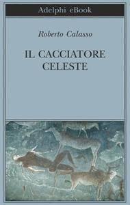 Roberto Calasso - Il cacciatore celeste (Repost)
