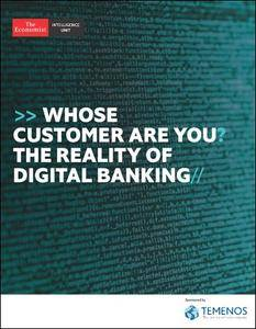 The Economist (Intelligence Unit) - Whose Customer are you ? The Reality of Digital Banking (2018)
