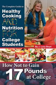«The Complete Guide to Healthy Cooking and Nutrition for College Students» by J. Lucy Boyd