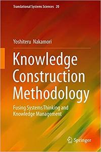 Knowledge Construction Methodology: Fusing Systems Thinking and Knowledge Management