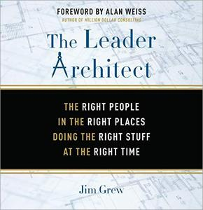 The Leader Architect: The Right People in the Right Places Doing the Right Stuff at the Right Time [Audiobook]