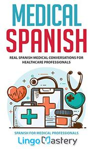 Medical Spanish Real Spanish Medical Conversations for Healthcare Professionals