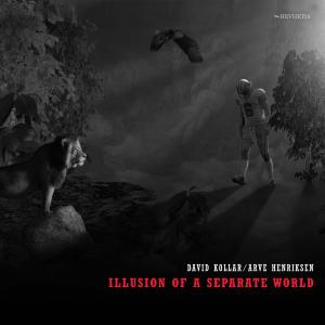 David Kollar & Arve Henriksen - Illusion of a Separate World (2018)