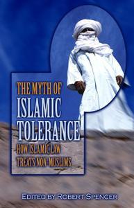"Robert Spencer, ""The Myth of Islamic Tolerance: How Islamic Law Treats Non-Muslims"""