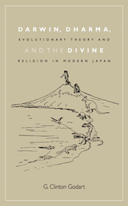 Darwin, Dharma, and the Divine : Evolutionary Theory and Religion in Modern Japan