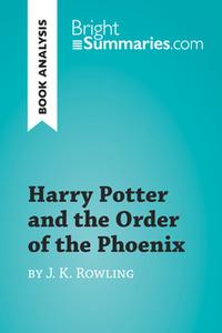 «Harry Potter and the Order of the Phoenix by J.K. Rowling (Book Analysis)» by Bright Summaries