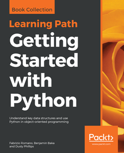 Getting Started with Python : Understand Key Data Structures and Use Python in Object-oriented Programming
